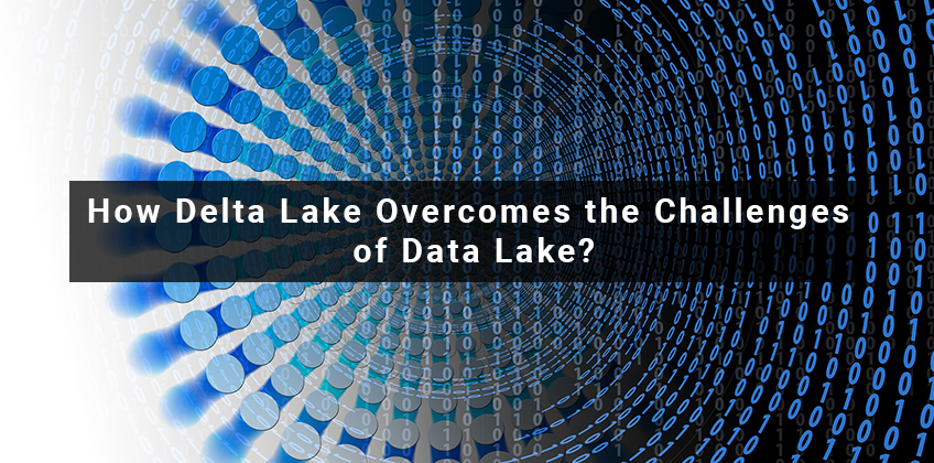 How Delta Lake Overcomes the Challenges of Data Lake?