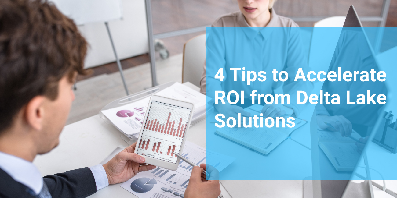 4-Tips-to-Accelerate-ROI-from-Delta-Lake-Solutions