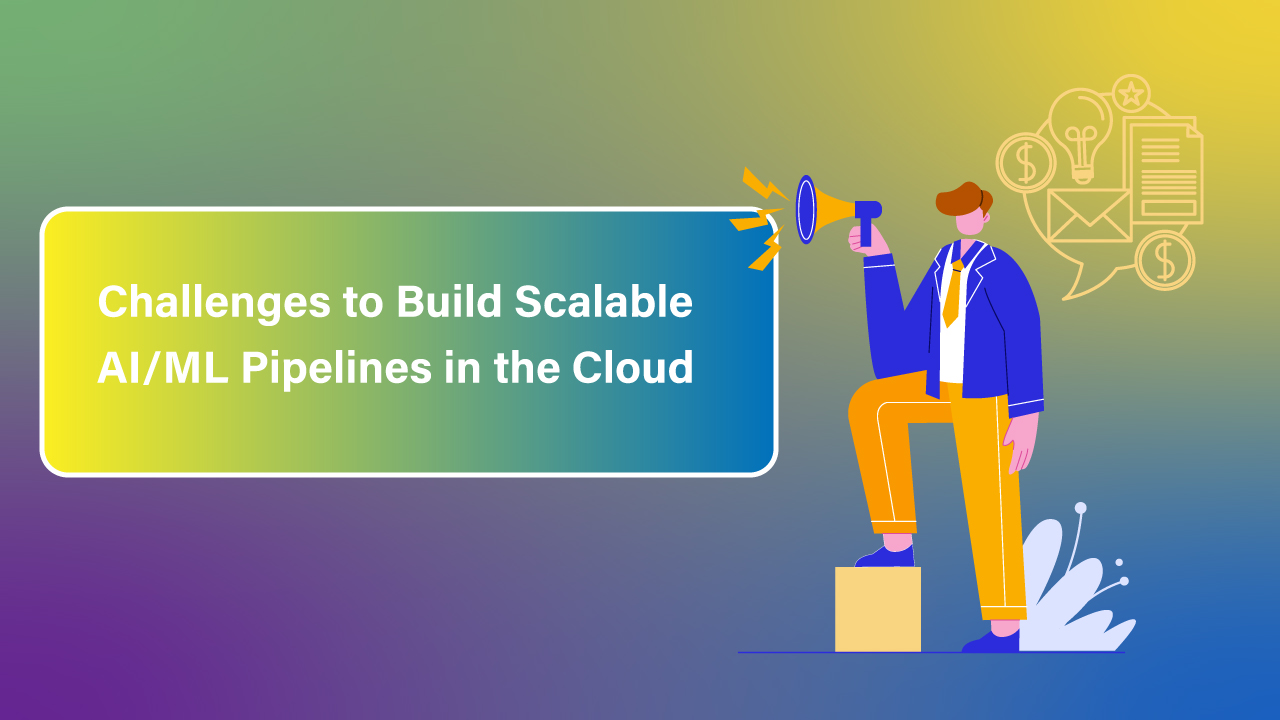 Challenges-to-Build-Scalable-AIML-Pipelines-in-the-Cloud